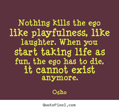 quotes about inspirational nothing kills the ego like