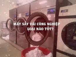 Máy sấy vải công nghiệp loại nào tốt? - Bán máy giặt công nghiệp tốt chính  hãng