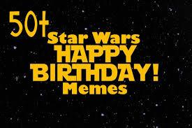star wars happy birthday memes funny memes