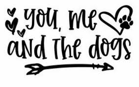 You Me And The Dogs White Vinyl Decal Sticker Ebay