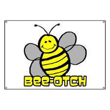 Beeotch Banner By Boltzdesignz Cafepress