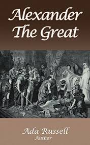 Alexander the Great: The History of Alexander Classics, Alexander The  Macedonian Who Conquered the World, History of Alexander the Great, The  Rise of Macedonian Empire Annotated and Illustrated by Ada Russell