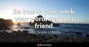 john boyle o reilly be true to your work your word and