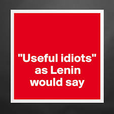 "Useful idiots"" as Lenin would say - Museum-Quality Poster 16x16in ..."