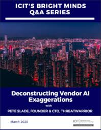 ICIT Bright Minds: Deconstructing Vendor AI Exaggerations with Pete Slade,  ICIT Fellow and ThreatWarrior Founder and CTO - ICIT (Institute for  Critical Infrastructure Technology)