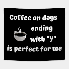 funny coffee on day s ending y is perfect funny coffee
