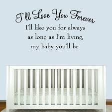 Winston Porter Dowdey I Ll Love You Forever I Ll Like You For Always As Long As I M Living My Baby You Ll Be Nursery Wall Decal Reviews Wayfair Ca