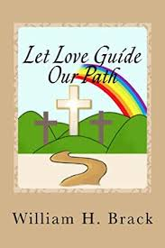 Let Love Guide Our Path - Kindle edition by Brack, William, Payne,  Jeannine. Religion & Spirituality Kindle eBooks @ Amazon.com.