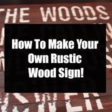 How To Make Your Own Rustic Wood Sign