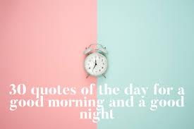 quotes of the day for a good morning and good night
