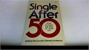 Single After Fifty: How to Have the Time of Your Life: McConnell ...