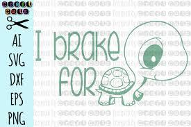 I Brake For Turtles Svg Turtle Cut File Cute Turtle Dxf 305582 Svgs Design Bundles