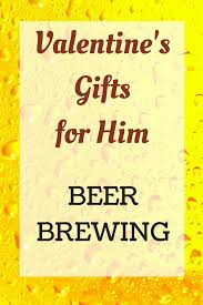 valentine s day gifts for him beer brewing