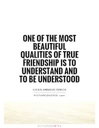 one of the most beautiful qualities of true friendship is to