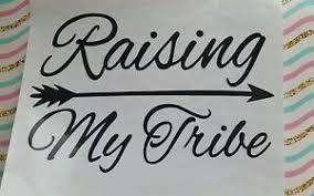 Raising My Tribe Vinyl Decal Car Window Tumbler Mug Cup Sticker 3 5 H X 5 26 W Ebay