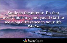 brainy quote smile in the mirror do that every morning and you