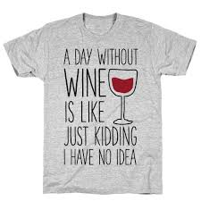 Best Selling Funny Wine Jokes About Wine T-Shirts   LookHUMAN