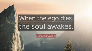 "mahatma gandhi quote ""when the ego dies the soul awakes """