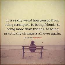 it is really weird how you go from being strangers to being