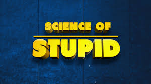 Science Of Stupid