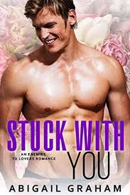 Stuck With You: An Enemies to Lovers Romance by Abigail Graham