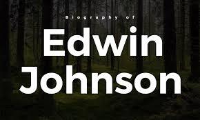 Biography of Edwin Johnson – Ctruth