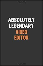absolutely legendary video editor inspirational life quote blank