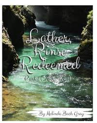 Lather, Rinse, Redeemed Part One (2010-2011) by Melinda Gray | Blurb Books