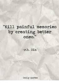 kill painful memories by creating better ones rh sin daily quotes