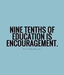 nine tenths of education is encouragement picture quotes