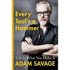 Every Tool's A Hammer - By Adam Savage (Hardcover) : Target