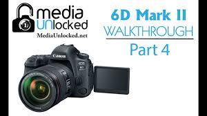 learning your canon 6d mark ii part 4