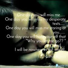 one day you will miss me quotes writings by gamini kumari