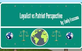 Loyalist Vs Patriot Perspective By Em Frascona