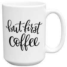 mugvana but first coffee cursive coffee mug cup fun quotes and