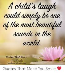 a child s laugh could simply be one of the most beautiful dounds