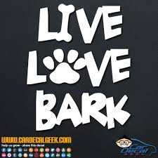Live Love Bark Vinyl Decal Sticker Dog Decals