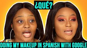 doing my makeup in spanish using google