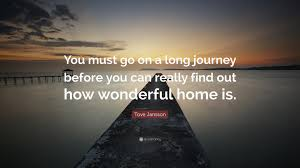 "tove jansson quote ""you must go on a long journey before you can"