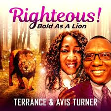 Terrance & Avis Turner - Righteous! Bold as a Lion