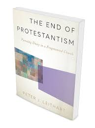"""A Quick Review: """"The End of Protestantism"""" by Peter Leithart"""