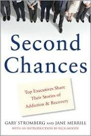 Second Chances: Top Executives Share Their Stories of Addiction & Recovery  by Gary Stromberg