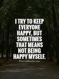 i try to keep everyone happy but sometimes that means not being