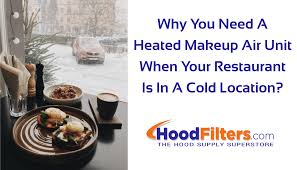why you need a heated makeup air unit