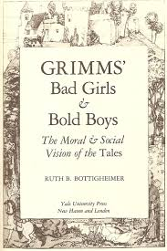 bottigheimer ruth b - grimms' bad girls bold boys the moral social vision  of the tales - AbeBooks