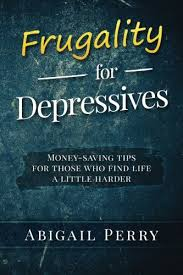 Frugality for Depressives: Money-saving tips for those who find life a  little harder: Perry, Abigail: 9781532842030: Amazon.com: Books