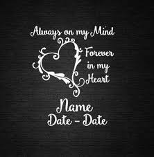 Alway In My Mind Forever In My Heart Window Decal Personalize Computer Decal Wall Decal Craft Decal Urn Decal Vinyl Sticker Phone Decal In 2020 Memorial Tattoo Quotes Remembrance Tattoos In