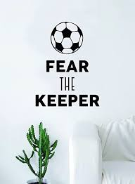 Amazon Com Fear The Keeper Original Wall Decal Sticker Vinyl Art Bedroom Living Room Decor Decoration Teen Quote Inspirational Boy Girl Goalie Goal Soccer Football Futbol Home Kitchen