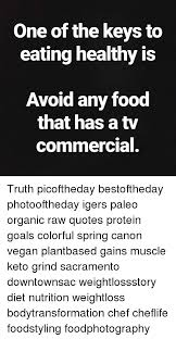 one of the keys to eating healthy is avoid any food that has a tw