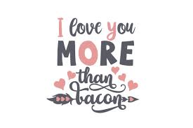 i love you more than bacon svg cut